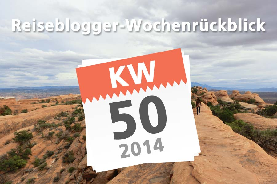 Der Reiseblogger-Wochenrückblick KW 50