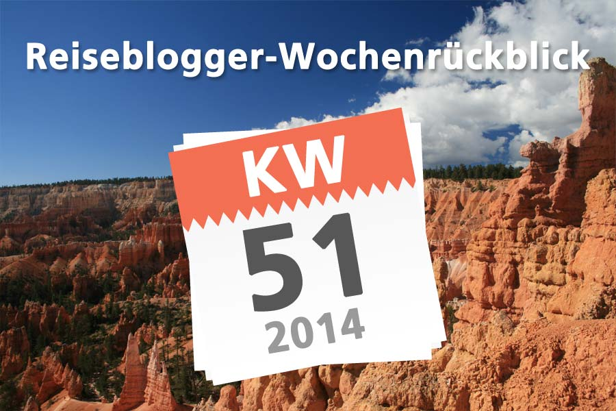 Der Reiseblogger-Wochenrückblick KW 51