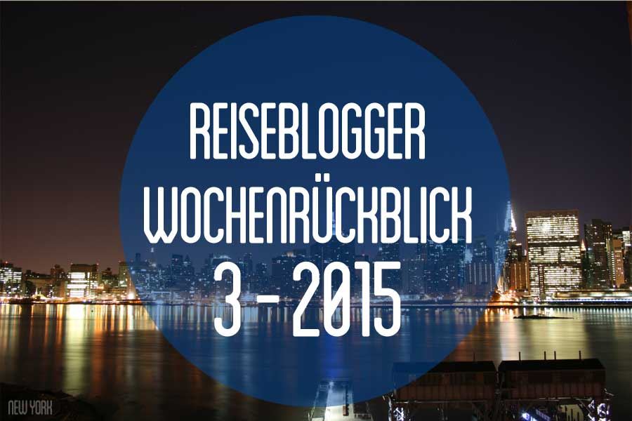 Der Reiseblogger-Wochenrückblick 3/2015