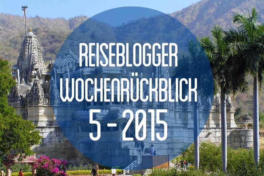 Der Reiseblogger-Wochenrückblick 5/2015