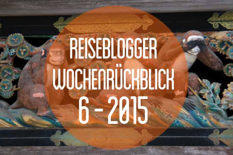 Der Reiseblogger-Wochenrückblick 6/2015