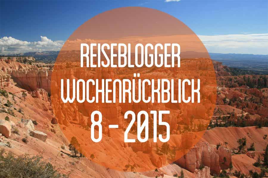 Der Reiseblogger-Wochenrückblick 8/2015