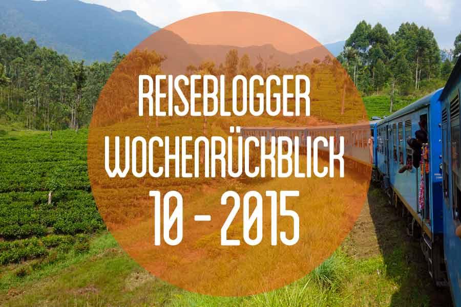 Der Reiseblogger-Wochenrückblick 10/2015 – März-Special-Edition