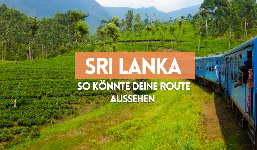 Urlaub in Sri Lanka – ein Routenvorschlag für 4 Wochen Kultur, Tiere und Strand