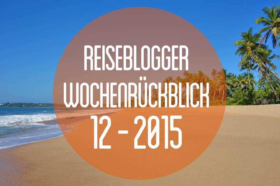 Der Reiseblogger-Wochenrückblick 12/2015