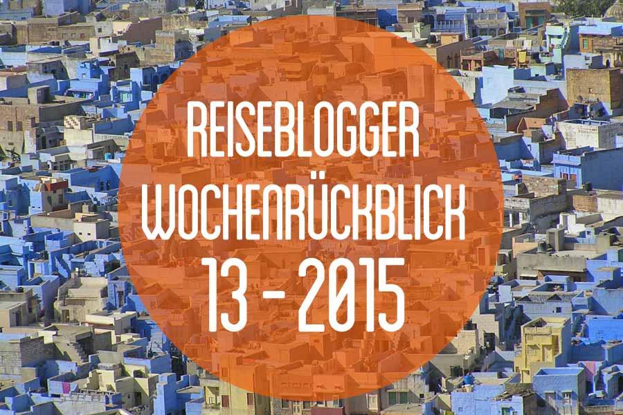 Der Reiseblogger-Wochenrückblick 13/2015