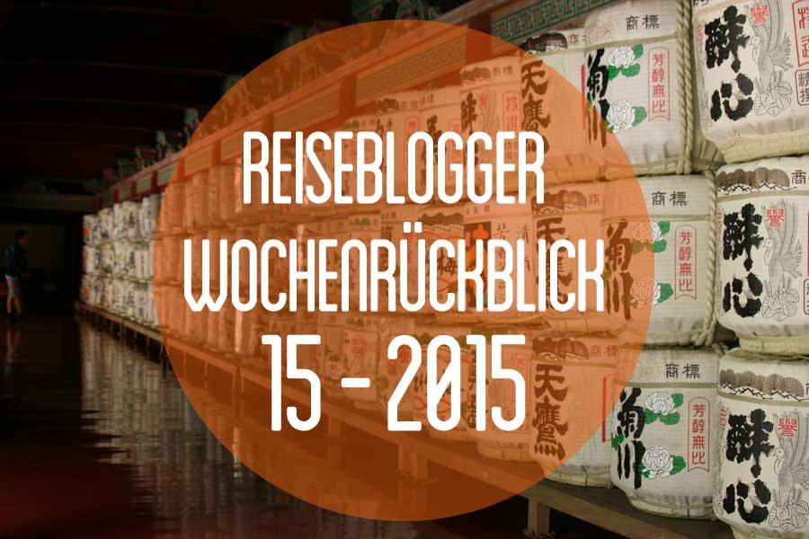 Der Reiseblogger-Wochenrückblick 15/2015