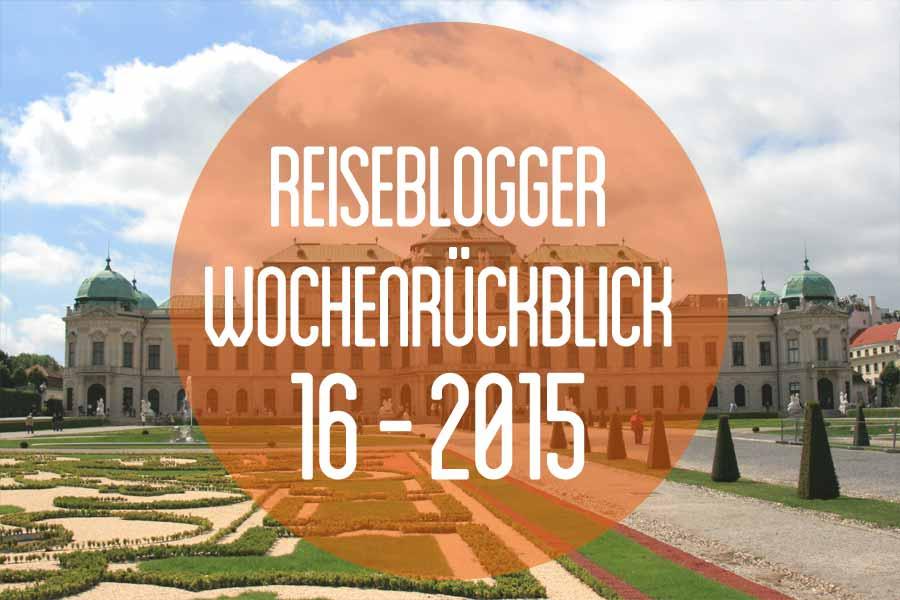 Der Reiseblogger-Wochenrückblick 16/2015
