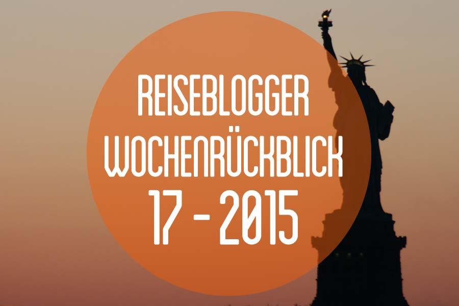 Der Reiseblogger-Wochenrückblick 17/2015