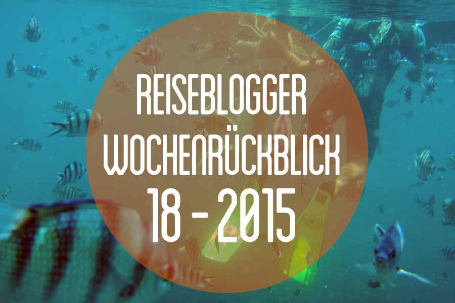 Der Reiseblogger-Wochenrückblick 18/2015