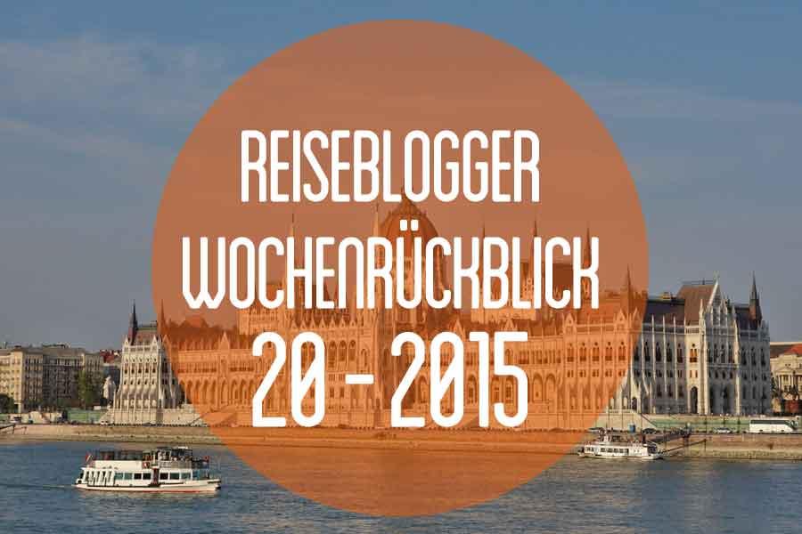 Der Reiseblogger-Wochenrückblick 20/2015
