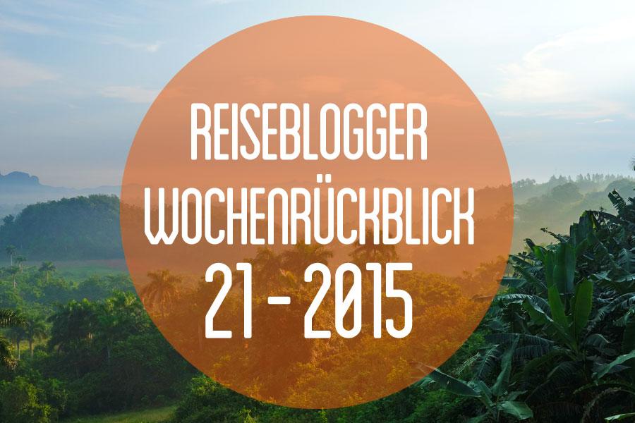 Der Reiseblogger-Wochenrückblick 21/2015