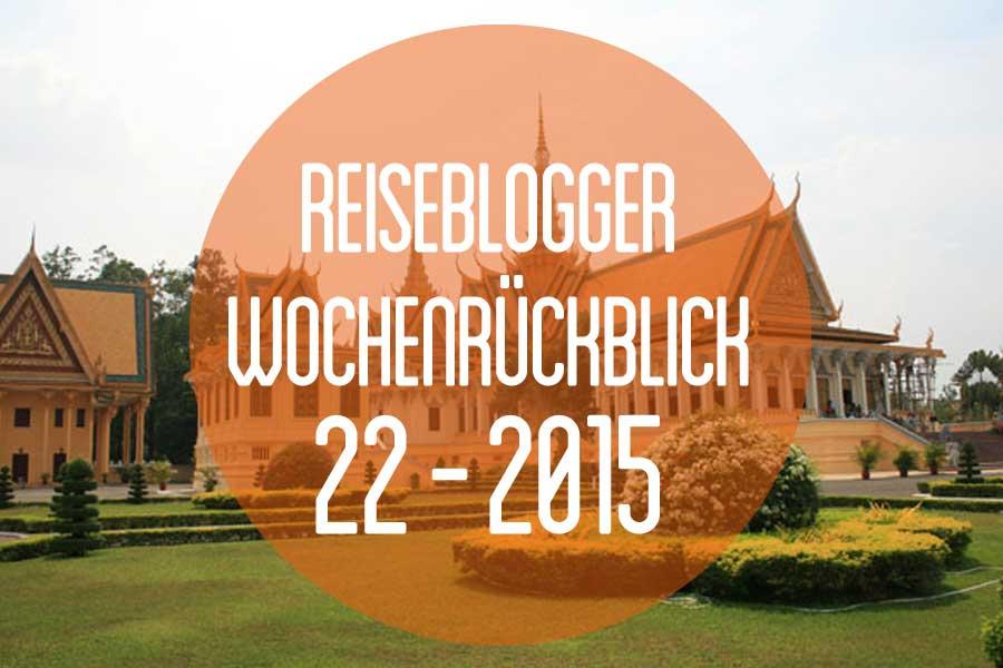 Der Reiseblogger-Wochenrückblick 22/2015