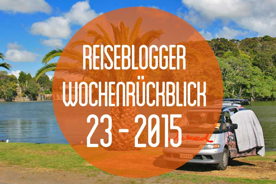 Der Reiseblogger-Wochenrückblick 23/2015