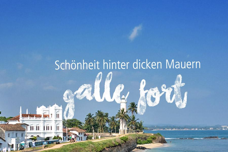 Galle Fort, du Schöne hinter dicken Mauern!