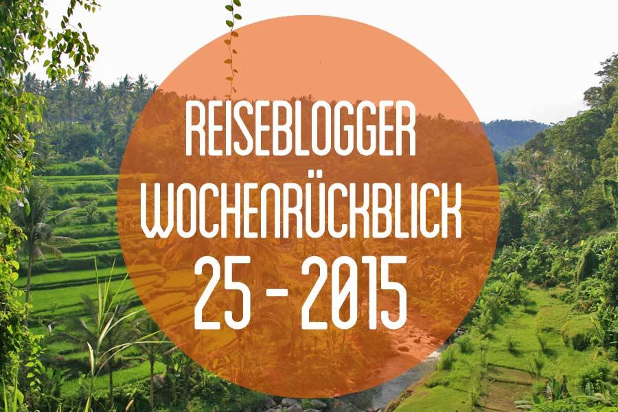 Der Reiseblogger-Wochenrückblick 25/2015