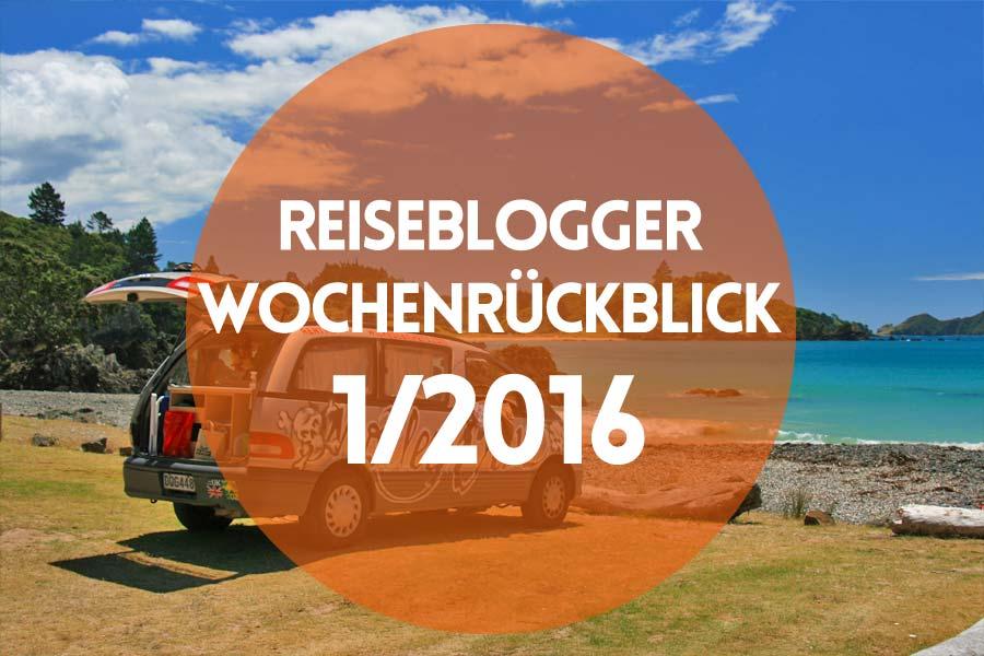 Der Reiseblogger-Wochenrückblick 1/2016