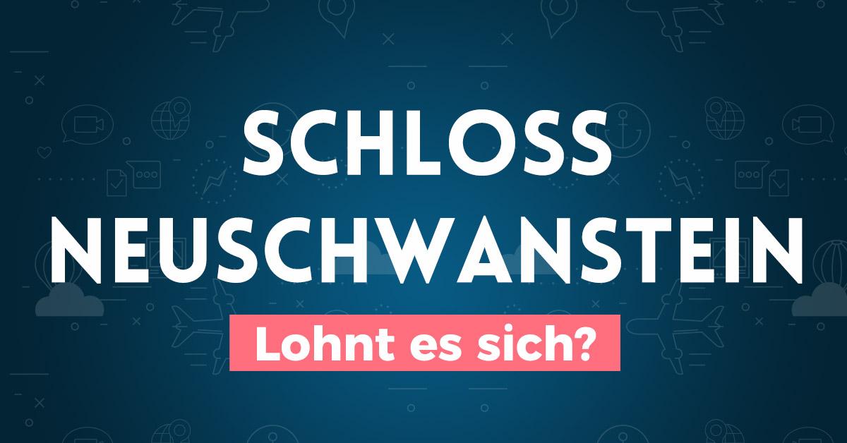 Schloss Neuschwanstein: Lohnt sich der Besuch?