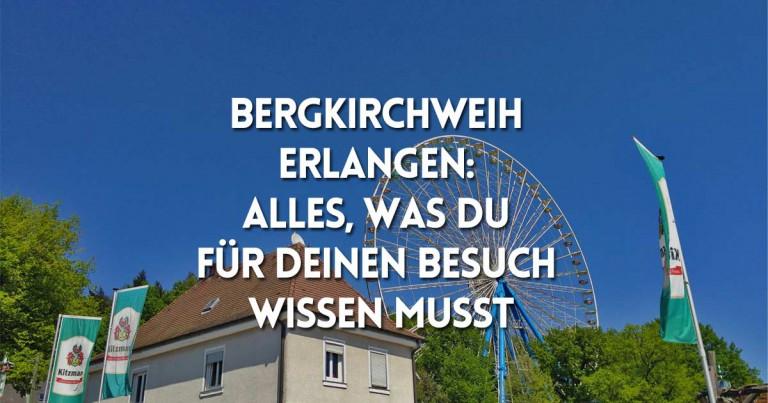 Bergkirchweih Erlangen: Alles, was Du wissen musst!