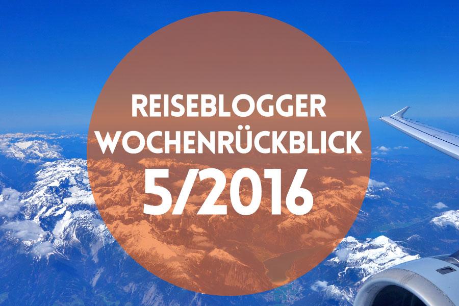 Der Reiseblogger-Wochenrückblick 5/2016