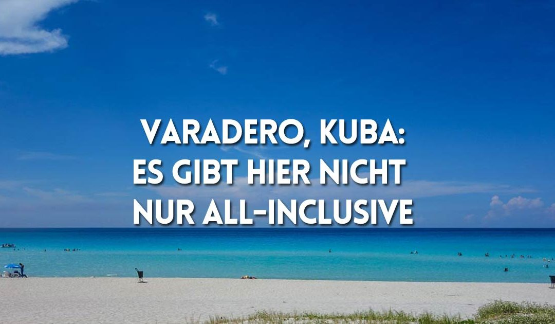 Varadero, Kuba: Es gibt hier nicht nur all-inclusive