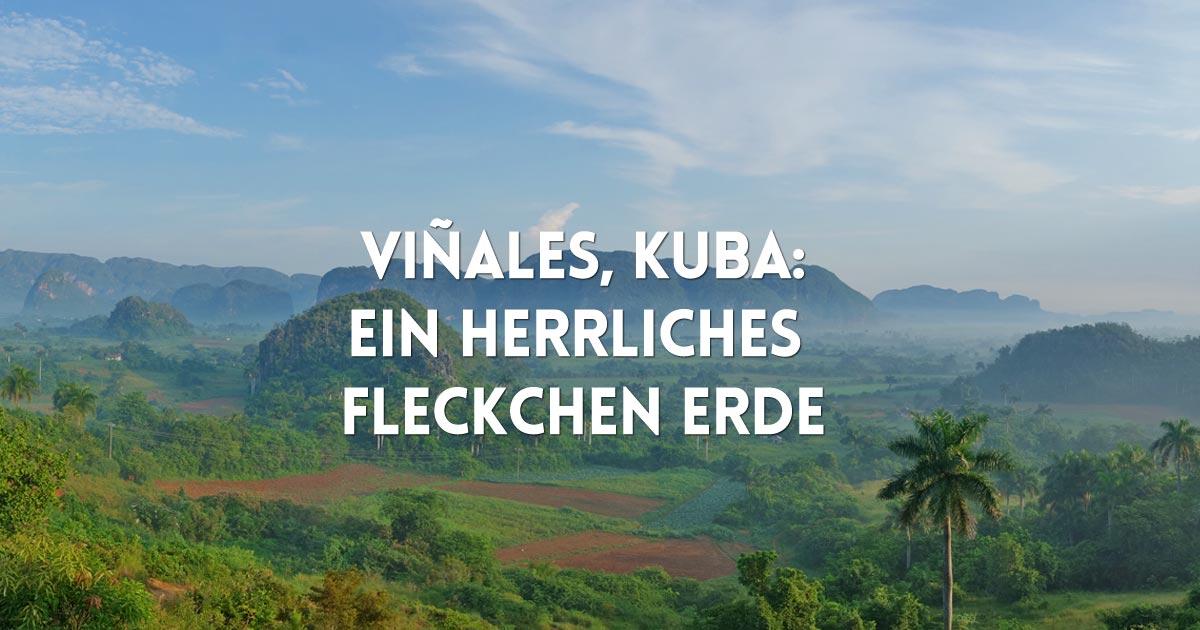 Vinales, Kuba: Ein wunderbares Fleckchen Erde