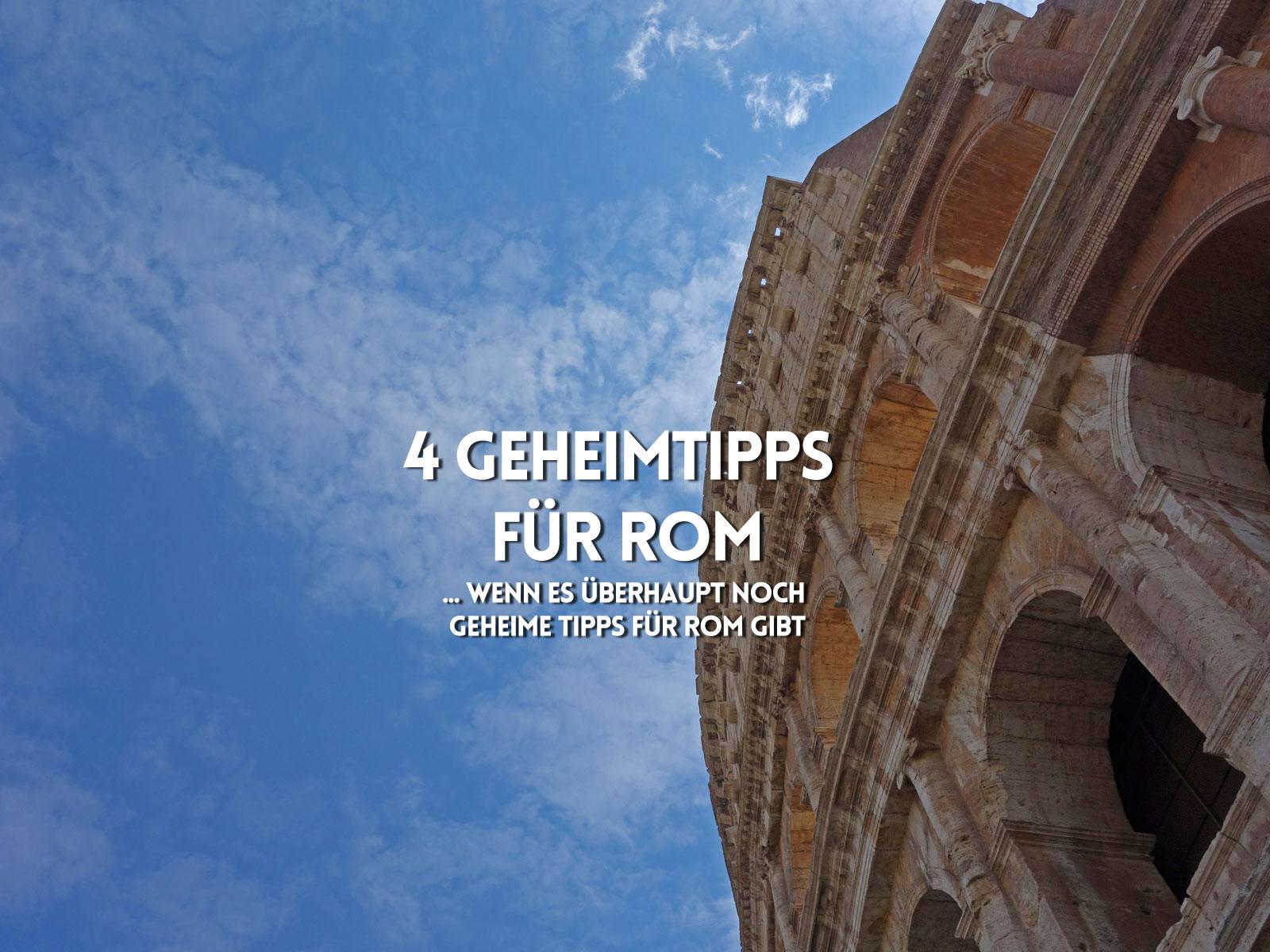 4 Geheimtipps für Rom – die solltest Du Dir mal anschauen!