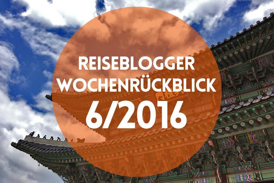 Reiseblogger-Wochenrückblick 6/2016