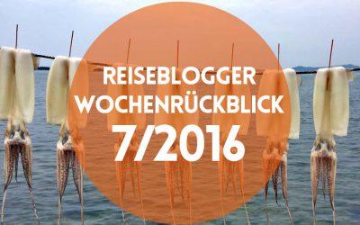 Reiseblogger-Wochenrückblick 7/2016
