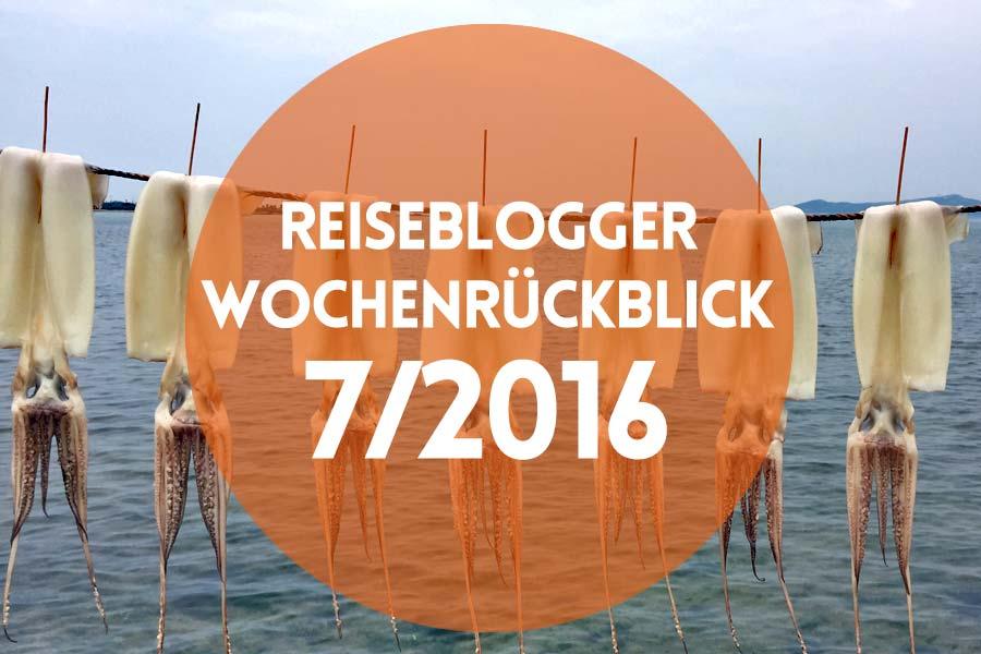 Reiseblogger Wochenrückblick 7/2016