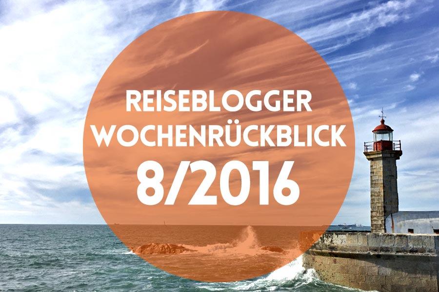 Reiseblogger Wochenrückblick 8/2016