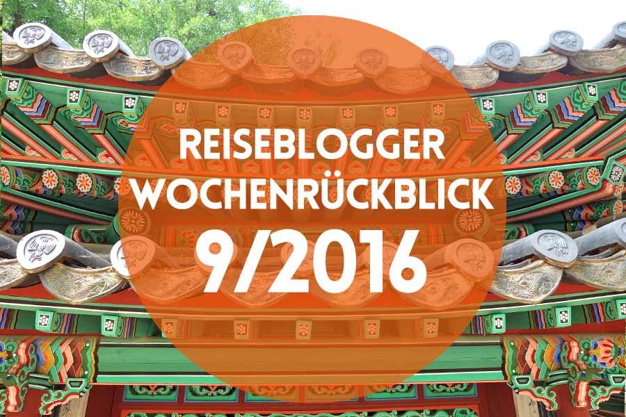 Der Reiseblogger-Wochenrückblick 9/2016
