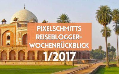 Reiseblogger-Wochenrückblick 1/2017
