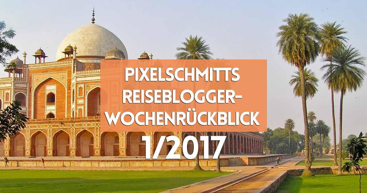 Reiseblogger Wochenrückblick 1/2017