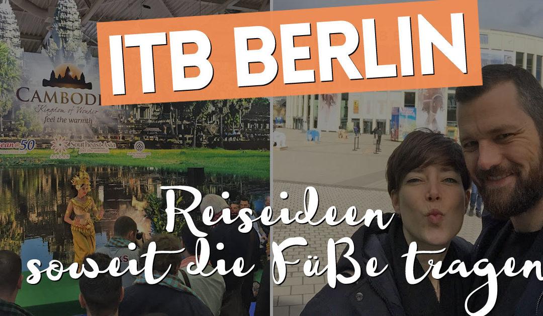 ITB 2017 in Berlin – Reiseideen soweit die Füße tragen