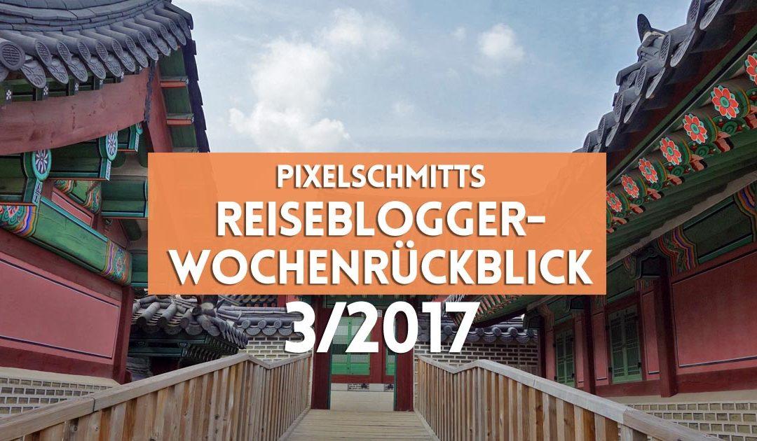 Der Reiseblogger-Wochenrückblick 3/2017