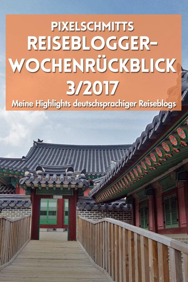 Reiseblogger-Wochenrückblick 3/2017