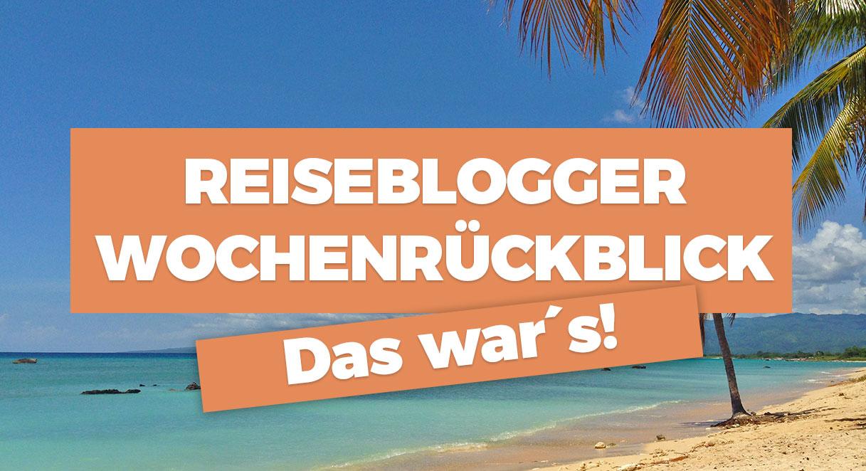 Reiseblogger-Wochenrückblick: Mach´s gut