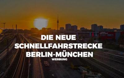 Die neue Schnellfahrstrecke der Bahn zwischen Berlin-München [Werbung]