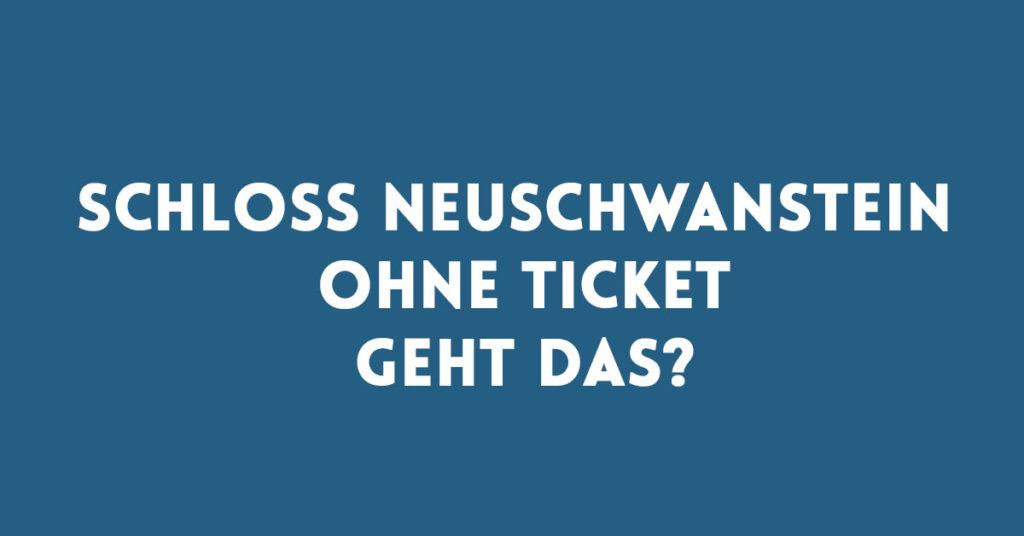 Schloss Neuschwanstein ohne Ticket besuchen