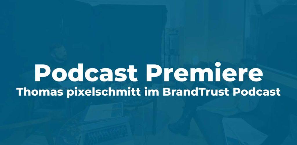 BrandTrust Podcast mit pixelschmitt: Premiere als Podcast-Gast